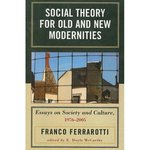 Social Theory for Old and New Modernities: Essays on Society and Culture, 1976-2005 by Franco Ferrarotti and E. Doyle McCarthy