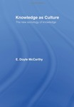 Knowledge as Culture: The New Sociology of Knowledge by E. Doyle McCarthy